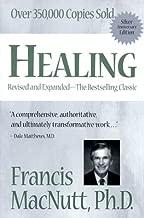 Healing : The Most Comprehensive Book Ever Written on Healing Through Prayer