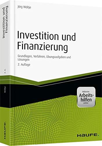 Investition und Finanzierung - inkl. Arbeitshilfen online: Grundlagen, Verfahren, Übungsaufgaben und Lösungen (Haufe Fachbuch)