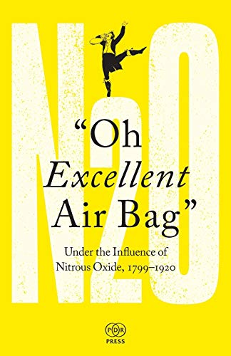 Oh Excellent Air Bag: Under the Influence of Nitrous Oxide, 1799-1920