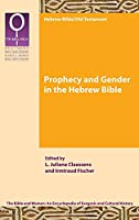 Prophecy and Gender in the Hebrew Bible (Bible and Women)