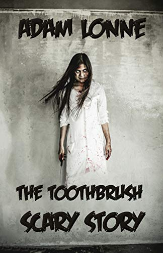 THE TOOTHBRUSH: REAL, SCARY STORY THAT WILL RUIN YOUR DREAMS …….. (English Edition)