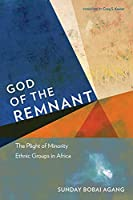 God of the Remnant: The Plight of Minority Ethnic Groups in Africa