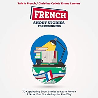 French Short Stories for Beginners: 30 Exciting Short Stories to Easily Learn French & Improve Your Vocabulary audiobook cover art