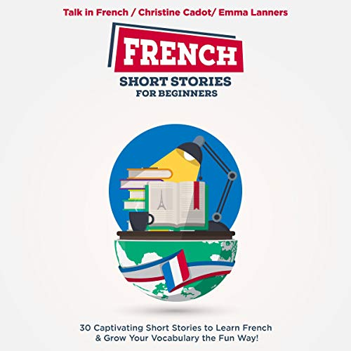 Couverture de French Short Stories for Beginners: 30 Exciting Short Stories to Easily Learn French & Improve Your Vocabulary