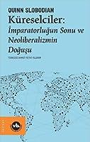 Küreselciler: Imparatorlugun Sonu ve Neoliberalizmin Dogusu