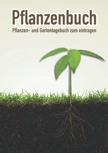 Pflanzenbuch - Pflanzen- und Gartentagebuch zum eintragen: für alle Gartenfreunde und Liebhaber von Zimmerpflanzen
