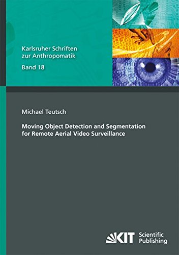 Moving Object Detection and Segmentation for Remote Aerial Video Surveillance (Karlsruher Schriften zur Anthropomatik / Lehrstuhl für Interaktive ... und Bildauswertung IOSB Karlsruhe)
