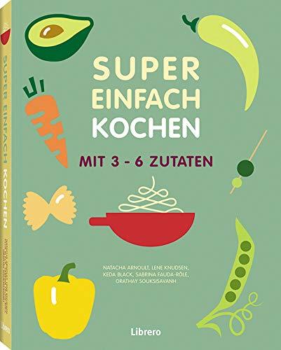 Das Beste aus Super Einfach: Kochen mit 3-6 Zutaten