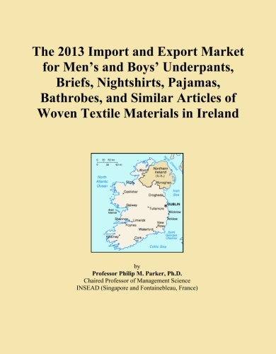 The 2013 Import and Export Market for Men's and Boys' Underpants, Briefs, Nightshirts, Pajamas, Bathrobes, and Similar Articles of Woven Textile Materials in Ireland