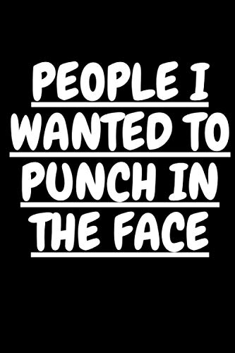 People I Want to Punch in the Face: Blank Lined Notebook for Coworkers, Boss, Students, Parents