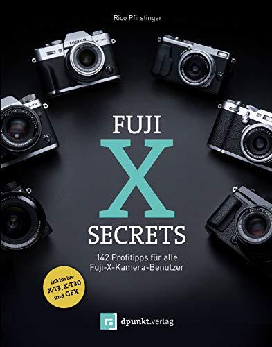 Fuji-X-Secrets: 142 Profitipps für alle Fuji-X-Kamera-Benutzer (German Edition)