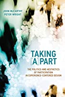 Taking [A]part: The Politics and Aesthetics of Participation in Experience-Centered Design (Design Thinking, Design Theory)