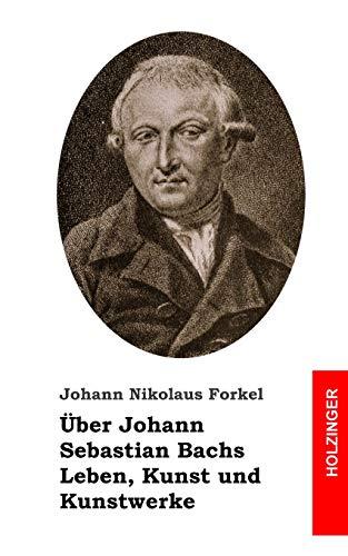 Über Johann Sebastian Bachs Leben, Kunst und Kunstwerke