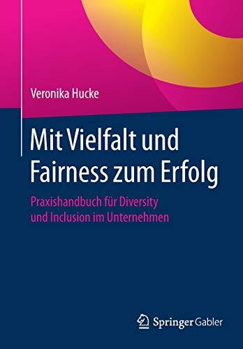 Mit Vielfalt und Fairness zum Erfolg: Praxishandbuch für Diversity und Inclusion im Unternehmen