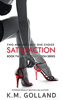 Satisfaction (The Temptation Series Book 2) by [K.M. Golland]