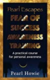 Pearl Escapes Fear of Success Awareness Training: A practical course for personal awareness (Pearl Escapes Fear of Success Practical Training Book 1) (English Edition)