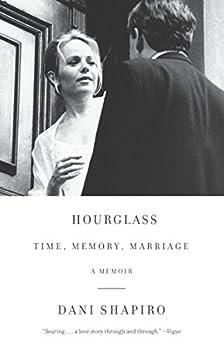 Hourglass: Time, Memory, Marriage by [Dani Shapiro]