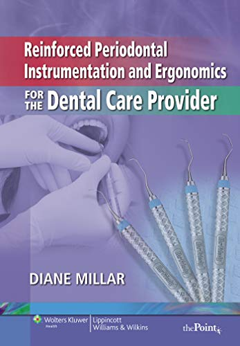 Download Reinforced Periodontal Instrumentation and Ergonomics for the Dental Care Provider 0781799449