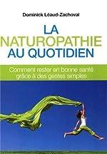 La naturopathie au quotidien - Comment rester en bonne santé grâce à des gestes simples de Léaud-Zachoval Dominick
