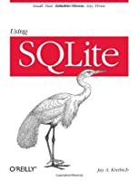 Using SQLite: Small. Fast. Reliable. Choose Any Three.