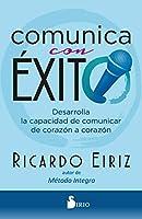 Comunica con exito / Communicate Successfully: Desarrolla La Capacidad De Comunicar De Corazon a Corazon