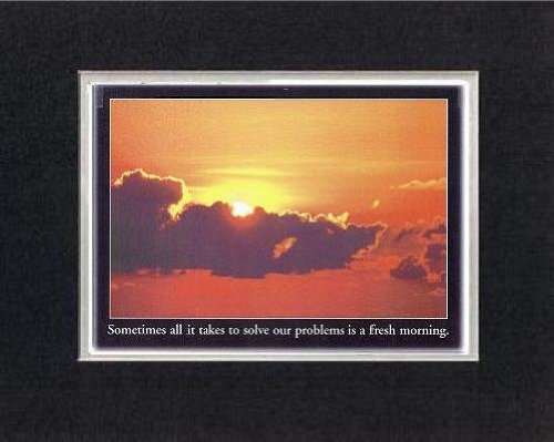 Touching and Heartfelt Poem for Motivations - [Sometimes all it takes to solve our problems is a fresh morning.] Motivational Saying on BlackOnWhite8 x 10 inches Double Beveled Matting