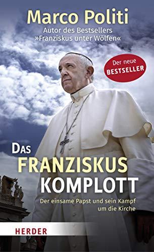 Das Franziskus-Komplott: Der einsame Papst und sein Kampf um die Kirche