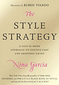 The Style Strategy: A Less-Is-More Approach to Staying Chic and Shopping Smart by [Nina Garcia]