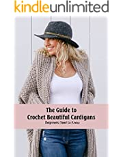 The Guide to Crochet Beautiful Cardigans: Beginners Need to Know: Beautiful Cardigans Pattern