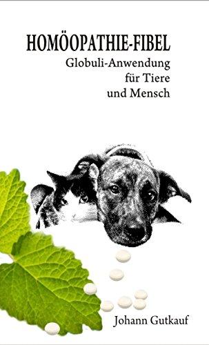 HOMÖOPATHIE – FIBEL: Globuli – Anwendung für Tier und Mensch