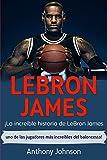 LeBron James: ¡La increíble historia de LeBron James - uno de los jugadores más increíbles del baloncesto!