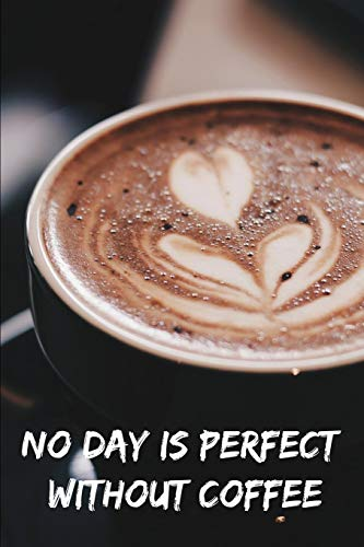 No Day is perfect without Coffee: Notebook for Coffee lovers / Notizbuch für Kaffeeliebhaber | DIN A5 / (6x9) |110 pages / Seiten | Journal Paper / Liniert |