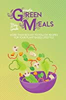 Simple Green Meals: More Than 50 Easy To Follow Recipes For Your Plant Based Lifestyle