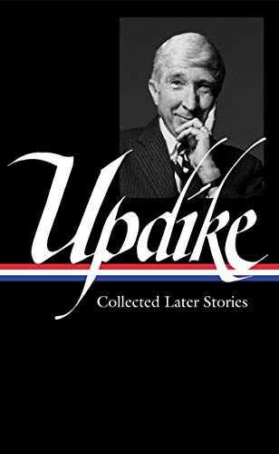 John Updike: Collected Later Stories (LOA #243) (Library of America John Updike Edition)