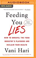 Feeding You Lies: How to Unravel the Food Industry's Playbook and Reclaim Your Health