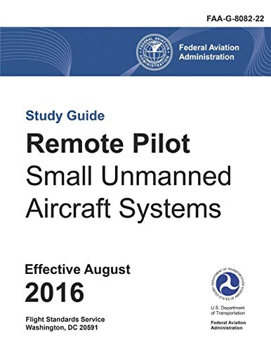 Remote Pilot – Small Unmanned Aircraft Systems Study Guide (Federal Aviation Administration): FAA-G-8082-22