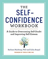 The Self-Confidence Workbook: A Guide to Overcoming Self-Doubt and Improving Self-Esteem