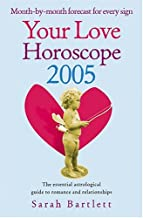 Your Love Horoscope 2005: Your Essential Astrological Guide To Romance and Relationships