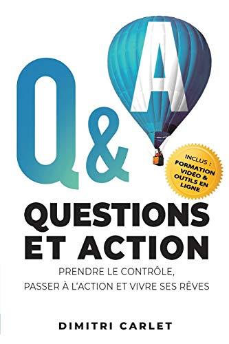 Q&A - Questions et Action: Prendre le contrôle, Passer à l'action et Vivre ses rêves