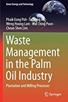 Waste Management in the Palm Oil Industry: Plantation and Milling Processes (Green Energy and Technology)