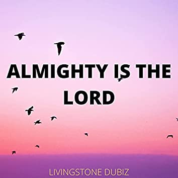 ALMIGHTY IS THE LORD