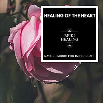 Healing Of The Heart - Nature Music For Inner Peace