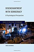 Disenchantment With Democracy: A Psychological Perspective (Series in Political Psychology)