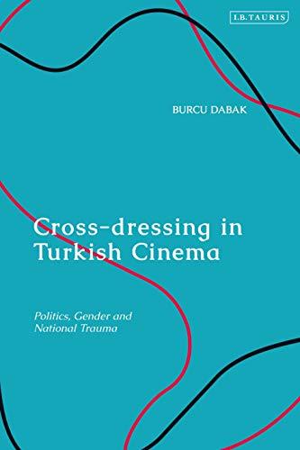 Cross-dressing in Turkish Cinema: Politics, Gender and National Trauma