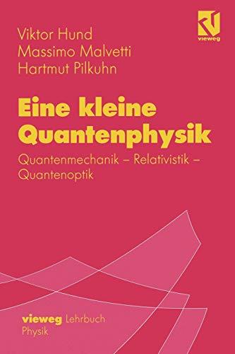 Eine Kleine Quantenphysik: Quantenmechanik - Relativistik - Quantenoptik (German Edition)