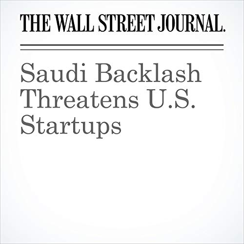 Saudi Backlash Threatens U.S. Startups copertina