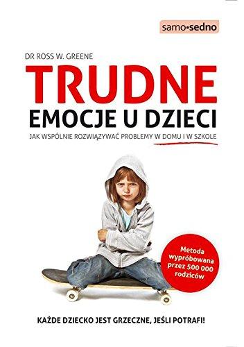 Trudne emocje u dzieci: Jak wspólnie rozwiązywać problemy w domu i w szkole (SAMO SEDNO)