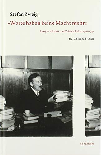 »Worte haben keine Macht mehr«: Essays zu Politik und Zeitgeschehen 1916–1941