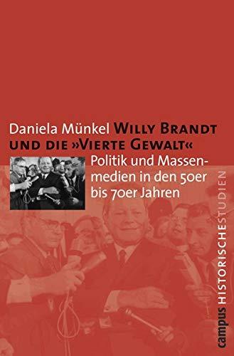 Willy Brandt und die »Vierte Gewalt«: Politik und Massenmedien in den 50er bis 70er Jahren (Campus Historische Studien, 41)