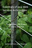 Essentials of Java Web Services Architecture: Top 100 Real Life Project Scenarios and Tips : Extracted from Latest Projects (English Edition)